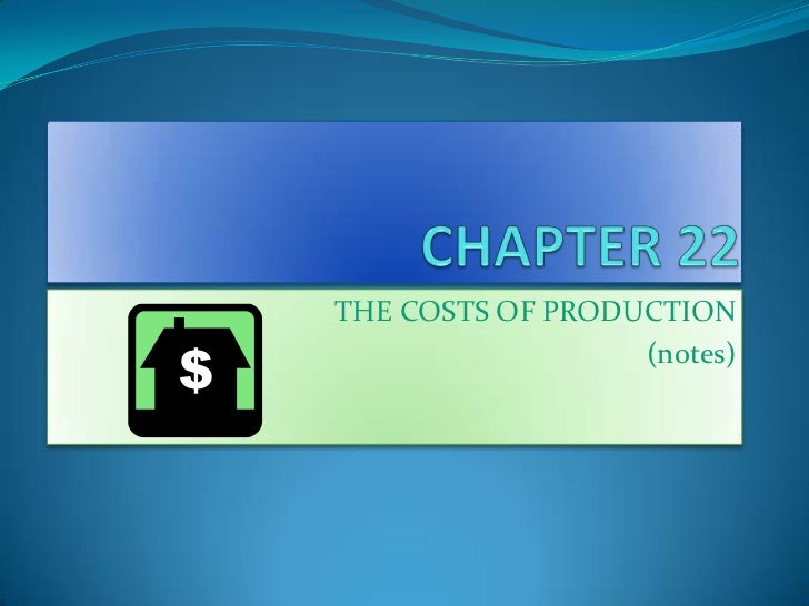 THE COSTS OF PRODUCTION                  (notes)