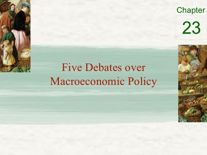 Five Debates over Macroeconomic Policy 23