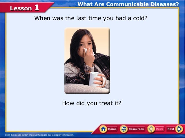 What Are Communicable Diseases?Lesson 1      When was the last time you had a cold?               How did you treat it?