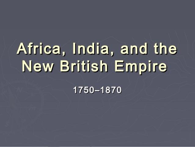 Africa, India, and theNew British Empire       1750–1870