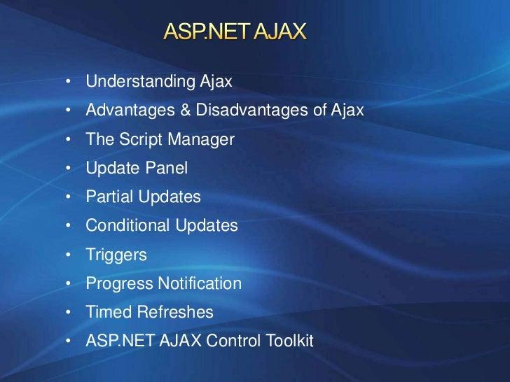 • Understanding Ajax• Advantages & Disadvantages of Ajax• The Script Manager• Update Panel• Partial Updates• Conditional U...