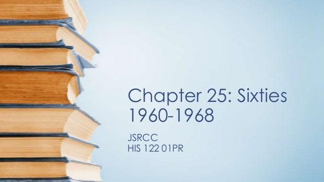 Chapter 25: Sixties 1960-1968 JSRCC HIS 122 01PR