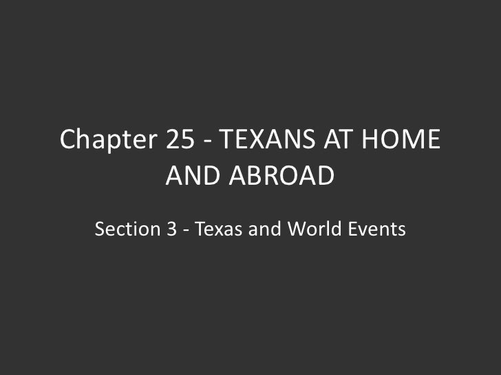 Chapter 25 - TEXANS AT HOME        AND ABROAD  Section 3 - Texas and World Events