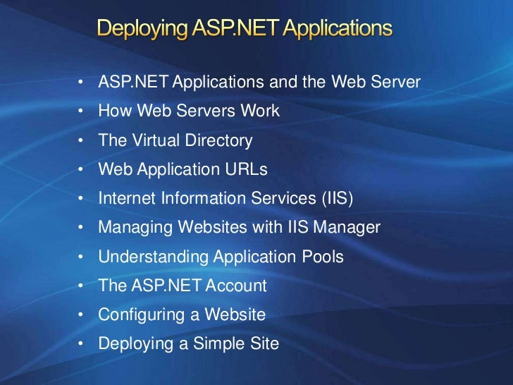 • ASP.NET Applications and the Web Server• How Web Servers Work• The Virtual Directory• Web Application URLs• Internet Inf...