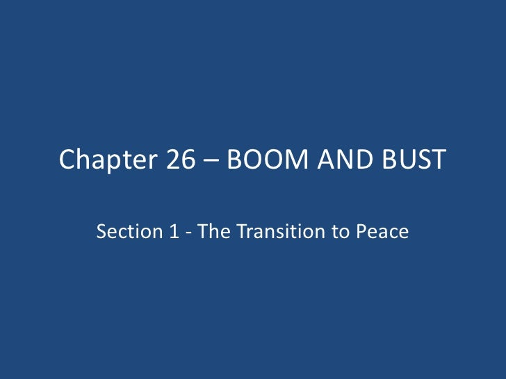 Chapter 26 – BOOM AND BUST  Section 1 - The Transition to Peace
