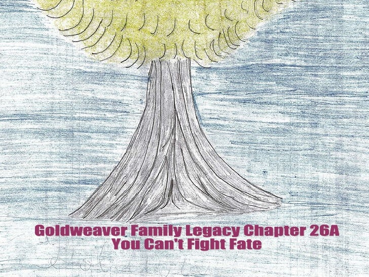 Goldweaver Family Legacy Chapter 26A You Can't Fight Fate