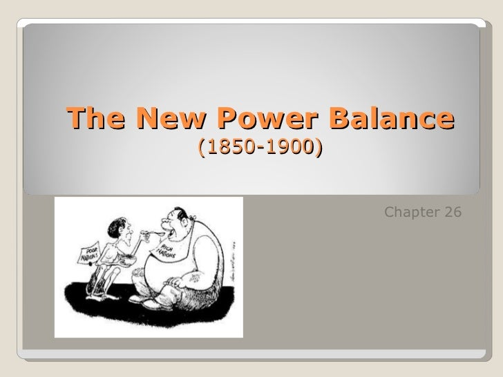The New Power Balance       (1850-1900)                     Chapter 26