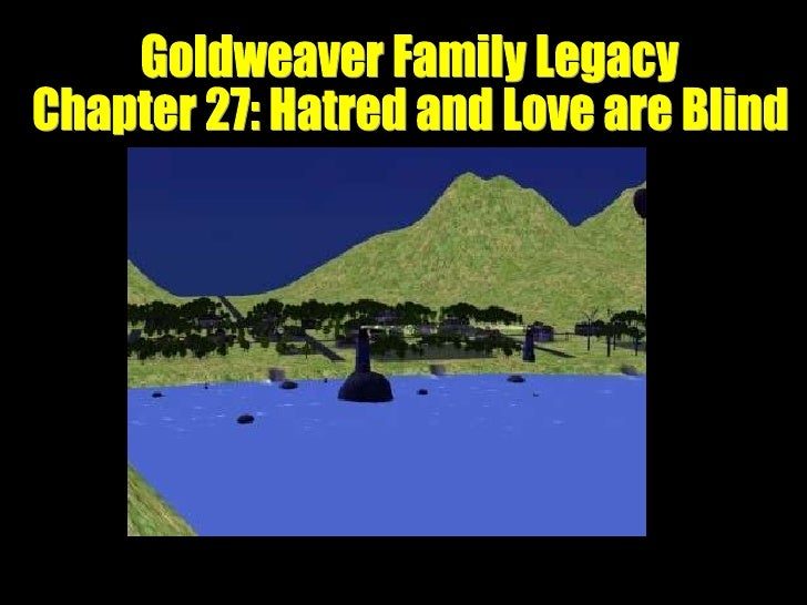 Goldweaver Family Legacy  Chapter 27: Hatred and Love are Blind