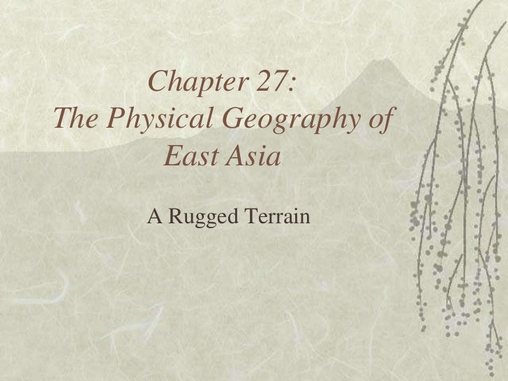 Chapter 27:The Physical Geography of        East Asia      A Rugged Terrain