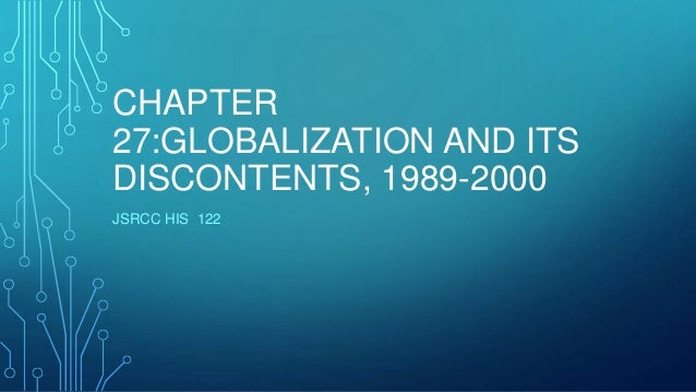 CHAPTER 27:GLOBALIZATION AND ITS DISCONTENTS, 1989-2000 JSRCC HIS 122