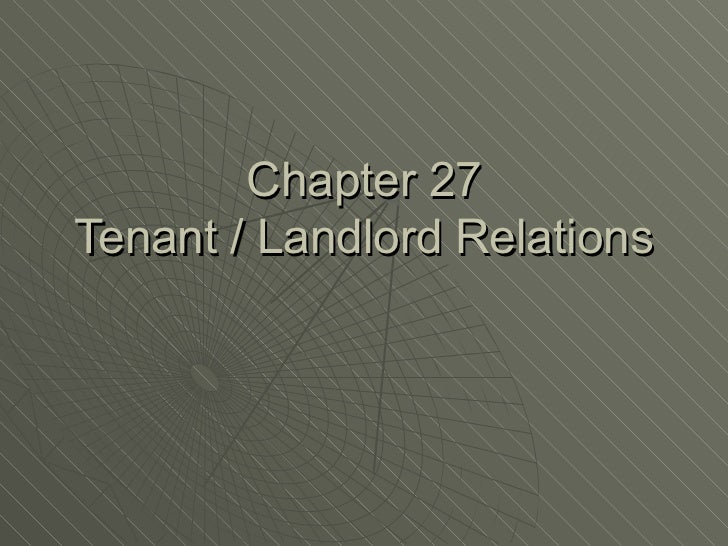Chapter 27 Tenant / Landlord Relations
