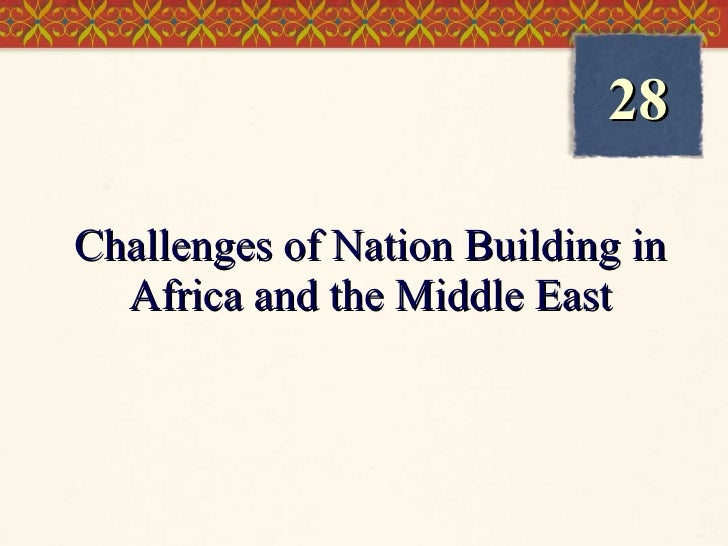 Challenges of Nation Building in Africa and the Middle East 28