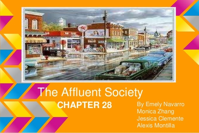 The Affluent Society   CHAPTER 28     By Emely Navarro                  Monica Zhang                  Jessica Clemente    ...