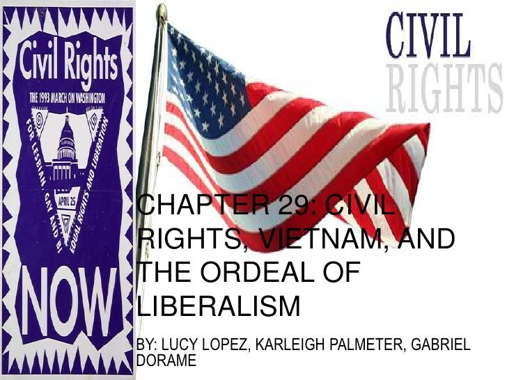 CHAPTER 29: CIVILRIGHTS, VIETNAM, ANDTHE ORDEAL OFLIBERALISMBY: LUCY LOPEZ, KARLEIGH PALMETER, GABRIELDORAME