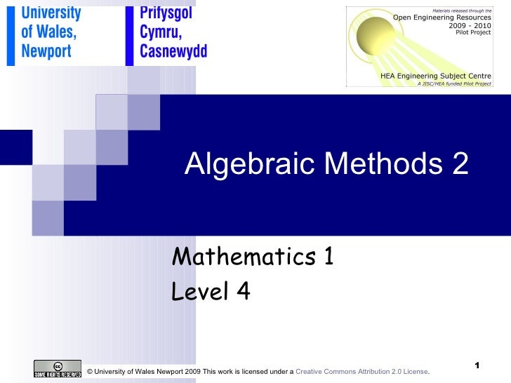 Algebraic Methods 2 © University of Wales Newport 2009 This work is licensed under a  Creative Commons Attribution 2.0 Lic...