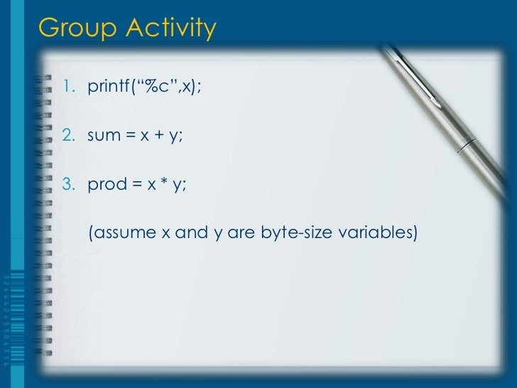 """Group Activity 1. printf(""""%c"""",x); 2. sum = x + y; 3. prod = x * y;    (assume x and y are byte-size variables)"""