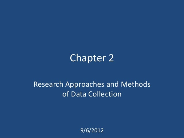 Chapter 2Research Approaches and Methods        of Data Collection            9/6/2012