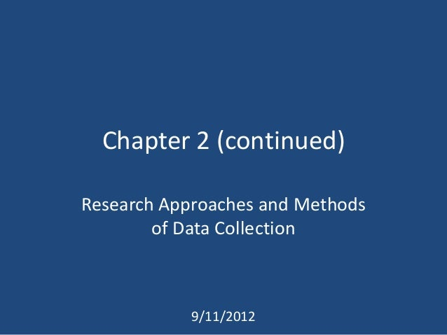 Chapter 2 (continued)Research Approaches and Methods        of Data Collection            9/11/2012