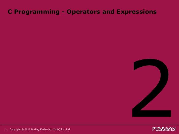 C Programming - Operators and Expressions <ul><li>2 </li></ul>Copyright © 2010 Dorling Kindersley (India) Pvt. Ltd.