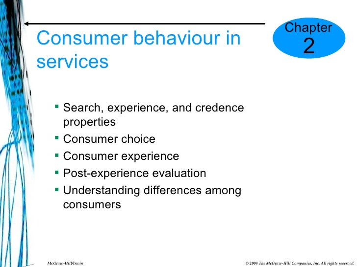 Consumer behaviour in services <ul><li>Search, experience, and credence properties </li></ul><ul><li>Consumer choice </li>...