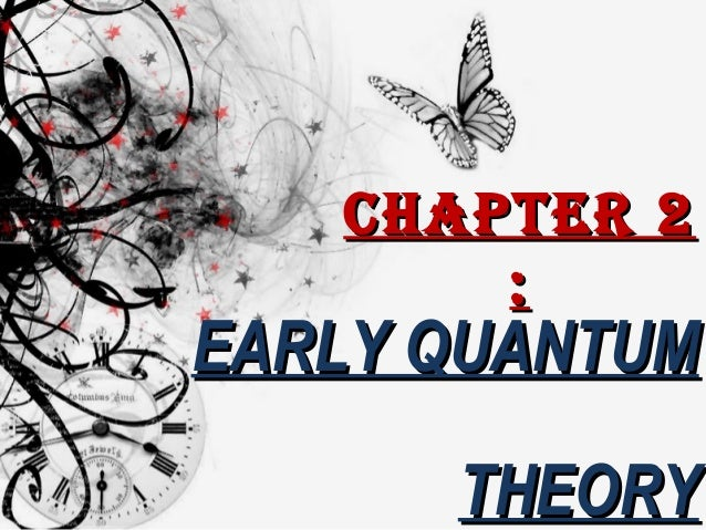 ChaPtER 2 :  EARLY QUANTUM THEORY