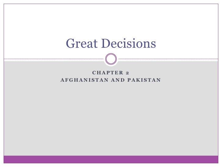 Chapter 2<br />Afghanistan and Pakistan<br />Great Decisions <br />