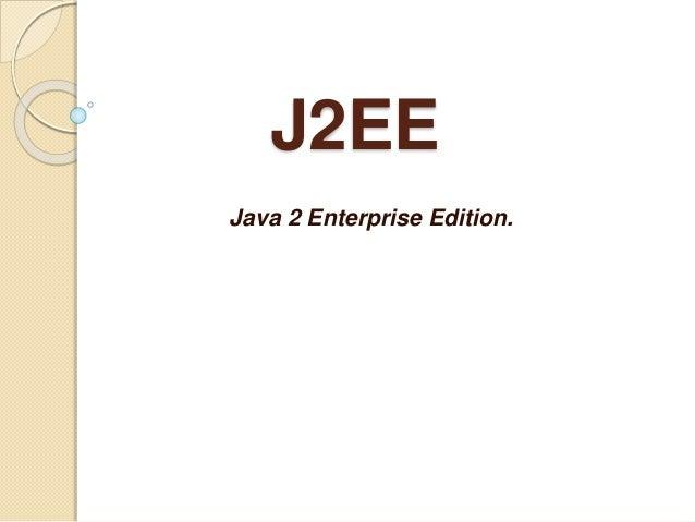 J2EE Java 2 Enterprise Edition.