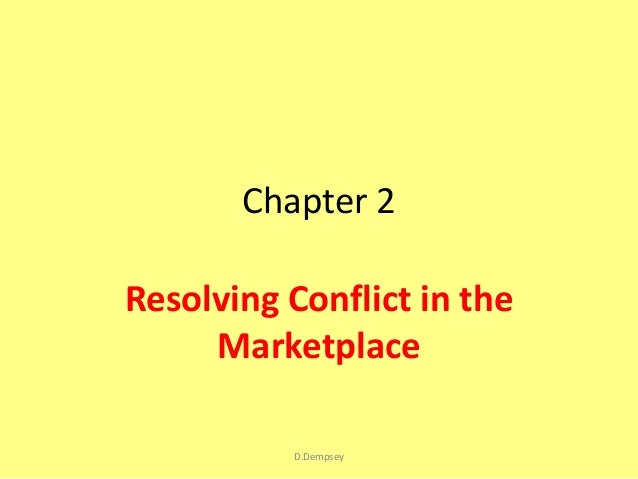 Chapter 2Resolving Conflict in the     Marketplace          D.Dempsey