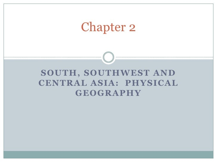 South, Southwest and Central Asia:  Physical Geography<br />Chapter 2 <br />