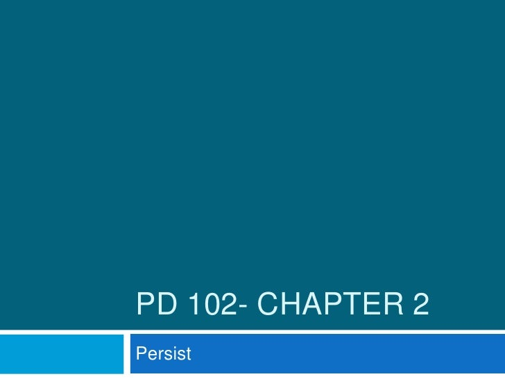 PD 102- Chapter 2<br />Persist <br />