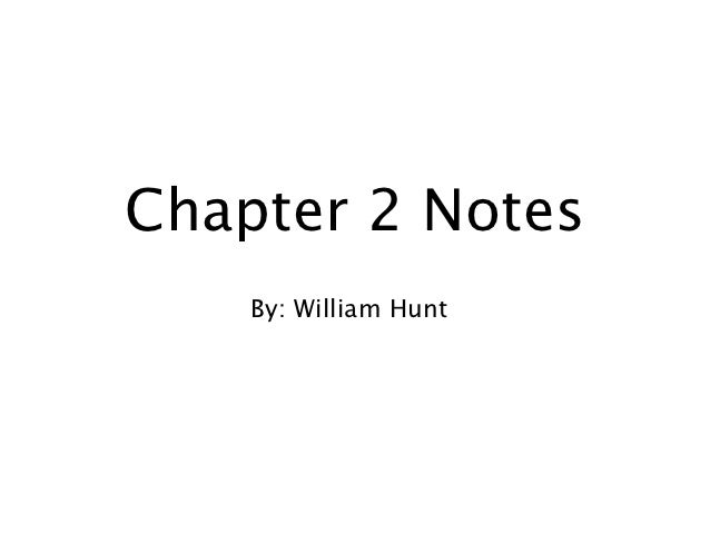 Chapter 2 Notes    By: William Hunt