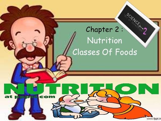 Chapter 2 :    NutritionClasses Of Foods