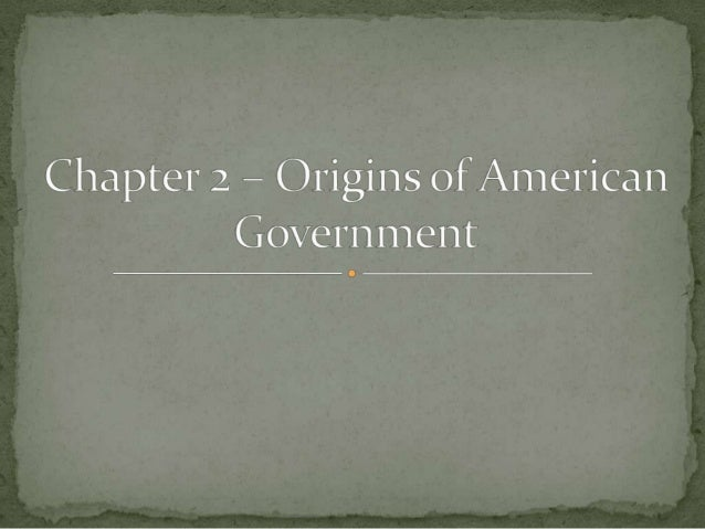 Chapter 2 – Origins of American Government