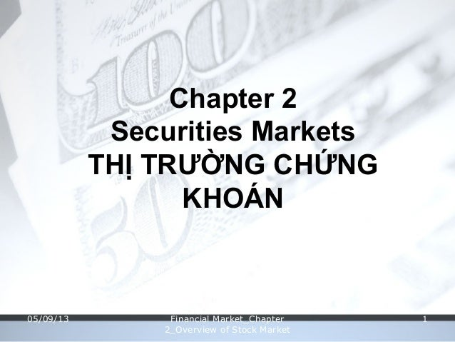 Chapter 2Securities MarketsTHỊ TRƯỜNG CHỨNGKHOÁN05/09/13 Financial Market_Chapter2_Overview of Stock Market1