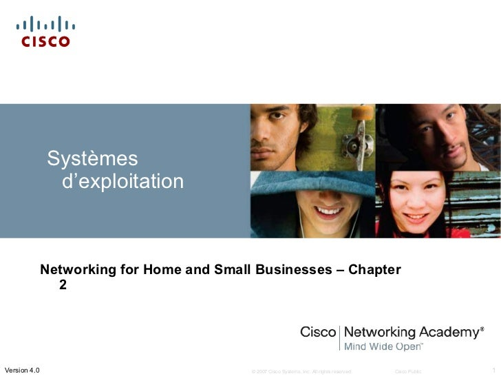 Systèmes               d'exploitation              Networking for Home and Small Businesses – Chapter                2Vers...