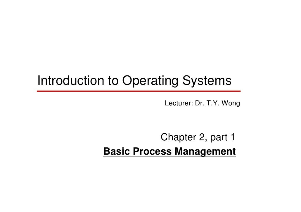 Introduction to Operating Systems                        Lecturer: Dr. T.Y. Wong                          Chapter 2, part ...