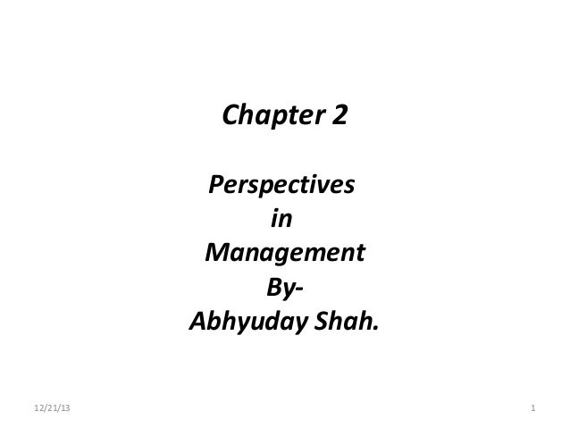 Chapter 2 Perspectives in Management ByAbhyuday Shah. 12/21/13  1