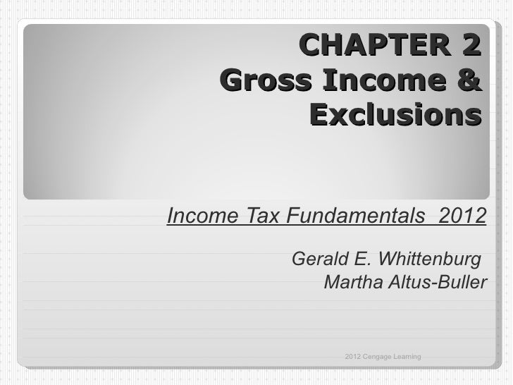 CHAPTER 2    Gross Income &         ExclusionsIncome Tax Fundamentals 2012          Gerald E. Whittenburg             Mart...