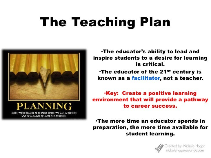 The Teaching Plan<br /><ul><li>The educator's ability to lead and inspire students to a desire for learning is critical.