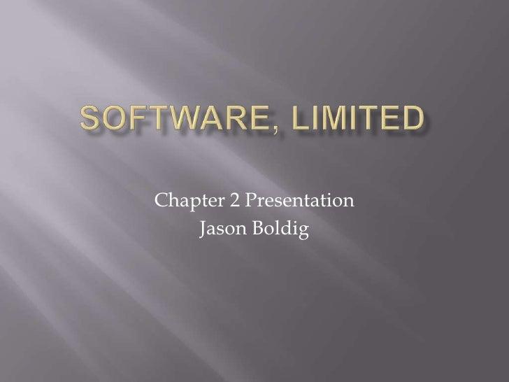 Software, limited<br />Chapter 2 Presentation<br />Jason Boldig<br />