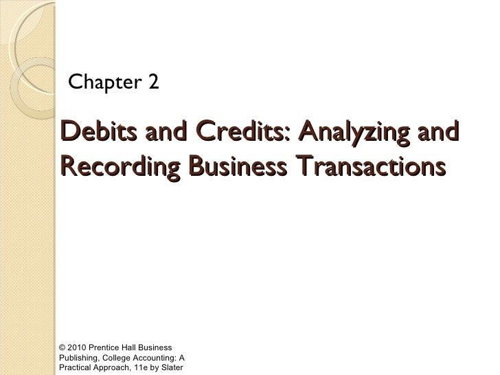 © 2010 Prentice Hall Business Publishing, College Accounting: A Practical Approach, 11e by Slater Debits and Credits: Anal...