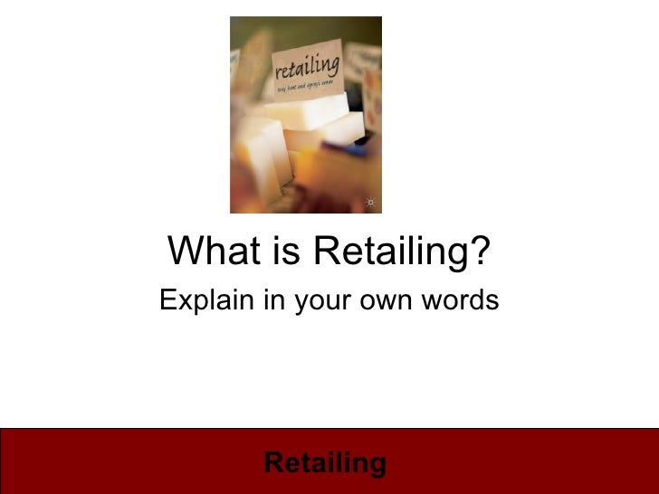 What is Retailing? Explain in your own words