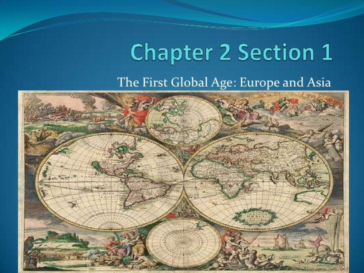 Chapter 2 Section 1<br />The First Global Age: Europe and Asia<br />