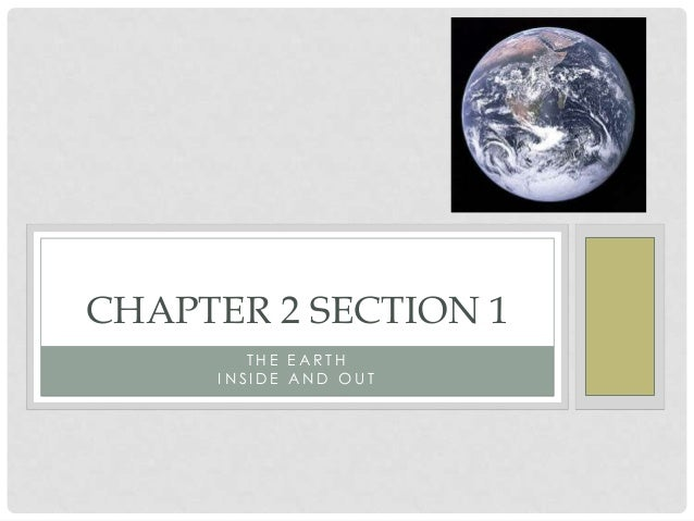 T H E E A R T H I N S I D E A N D O U T CHAPTER 2 SECTION 1