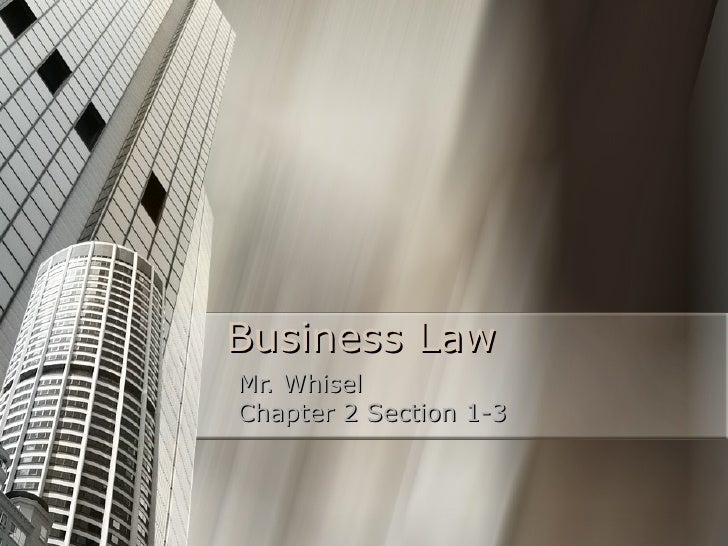 Business Law Mr. Whisel Chapter 2 Section 1-3