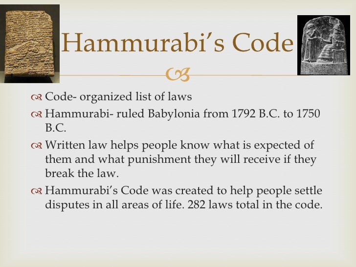 Hammurabi's Code            Code- organized list of laws Hammurabi- ruled Babylonia from 17...