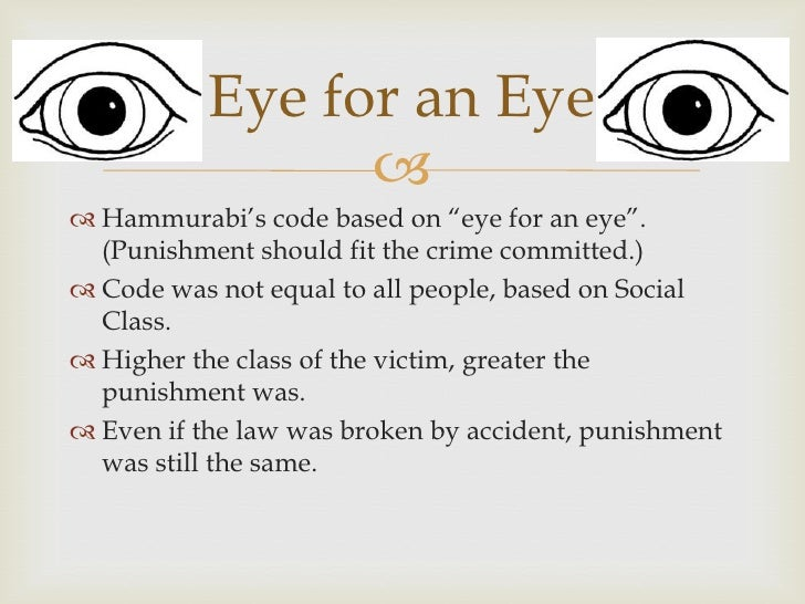 "Eye for an Eye                  Hammurabi's code based on ""eye for an eye"".  (Punishm..."