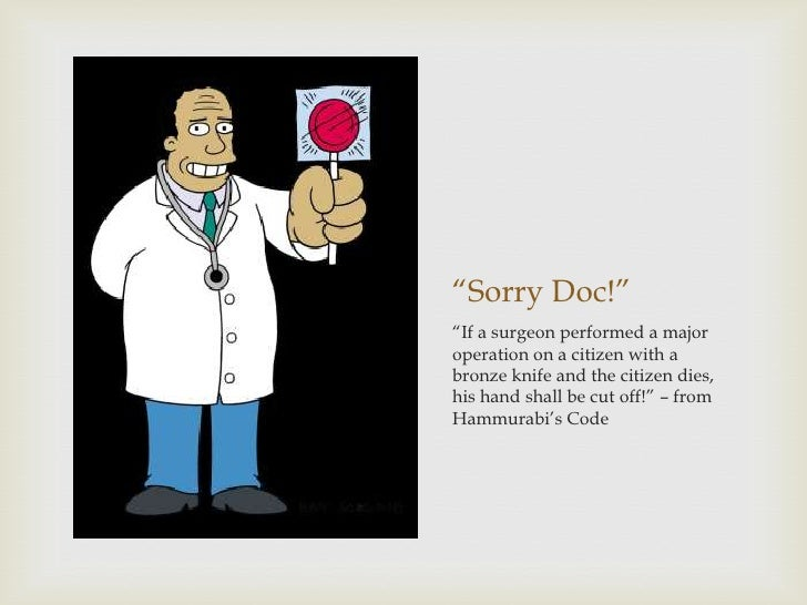 """Sorry Doc!""""If a surgeon performed a majoroperation on a citizen with abronze knife and the citizen ..."