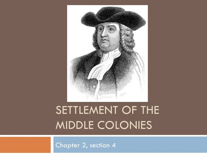 SETTLEMENT OF THE MIDDLE COLONIES Chapter 2, section 4