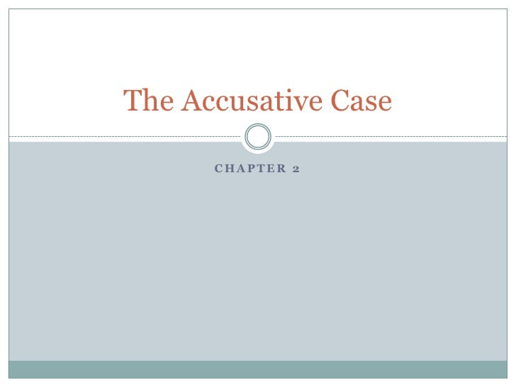 Chapter 2<br />The Accusative Case<br />